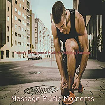 Peaceful Background Music for Relaxing Massage