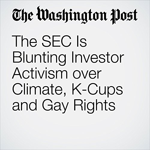 The SEC Is Blunting Investor Activism over Climate, K-Cups and Gay Rights copertina