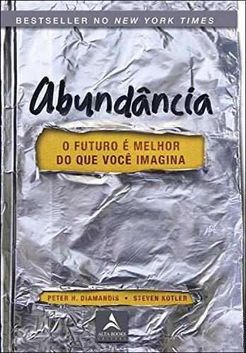 Abundância: o futuro é melhor do que você imagina