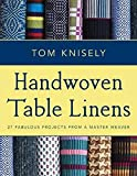 Handwoven Table Linens: 27 Fabulous Projects from a Master Weaver - Tom Knisely