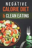 Negative Calorie Diet & Clean Eating: Cookbook & Guide Which Will Help You To Burn Body Fat, Lose Weight And Live Healthy