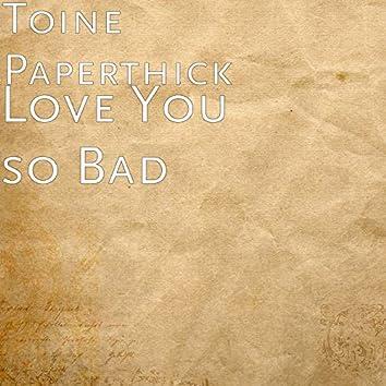 Love You so Bad