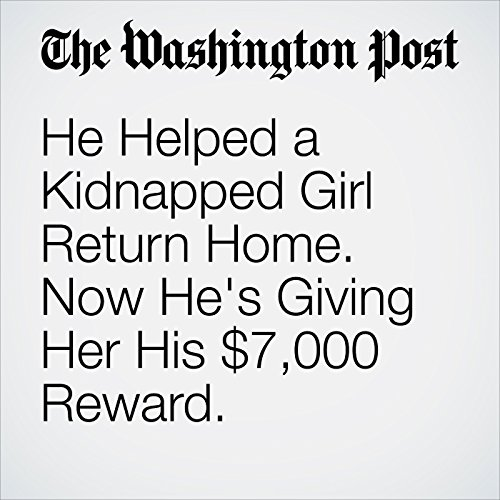 He Helped a Kidnapped Girl Return Home. Now He's Giving Her His $7,000 Reward. copertina