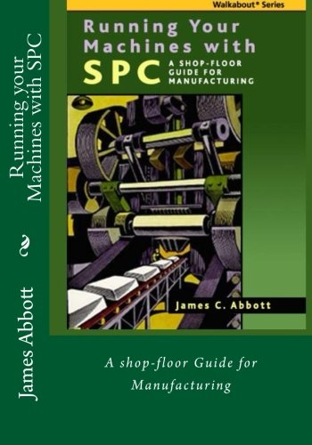 Running your Machines with SPC: A shop-floor Guide for Manufacturing (Walkabout)