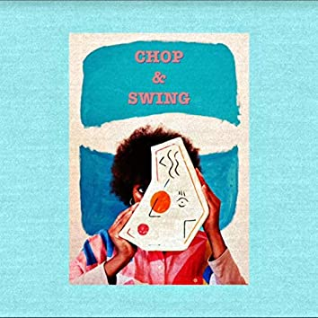 Chop and Swing