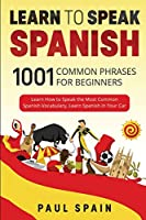 Learn to Speak Spanish: 1001 Common Phrases for Beginners. Learn How to Speak the Most Common Spanish Vocabulary, Learn Spanish in Your Car.