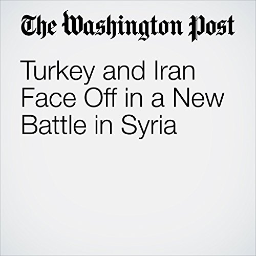 Turkey and Iran Face Off in a New Battle in Syria copertina