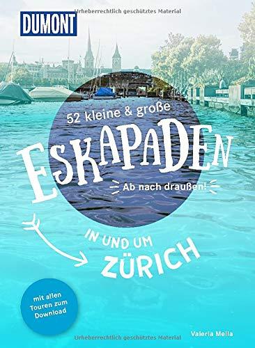 52 kleine & große Eskapaden in und um Zürich: Ab nach draußen! (DuMont Eskapaden)