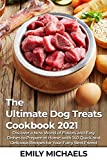 The Ultimate Dog Treats Cookbook 2021: Discover a New World of Flavors and Easy Dishes to Prepare at Home, with 140 Quick and Delicious Recipes for Your Furry Best Friend