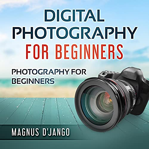 Digital Photography for Beginners: Photography for Beginners cover art