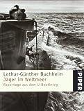 Jäger im Weltmeer: Reportage aus dem U-Bootkrieg - Lothar-Günther Buchheim