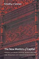 The New Masters of Capital: American Bond Rating Agencies and the Politics of Creditworthiness (Cornell Studies in Political Economy) by Timothy J. Sinclair(2008-07-31)