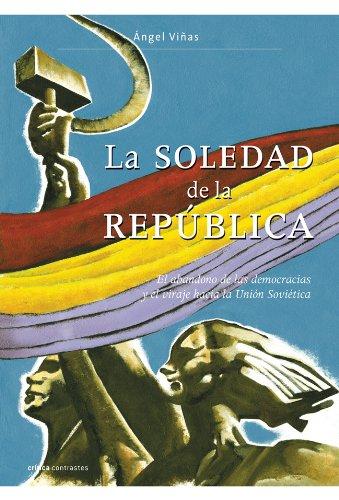 La soledad de la República: El abandono de las democracias y el viraje hacia la Unión Soviética (Contrastes)