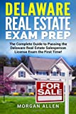 Delaware Real Estate Exam Prep: The Complete Guide to Passing the Delaware Real Estate Salesperson License Exam the First Time!