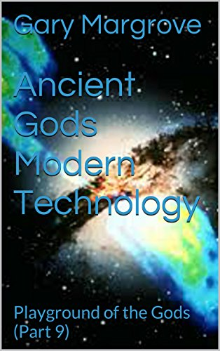 Ancient Gods Modern Technology: Playground of the Gods (Part 9) (Legacy of the Gods Book 3) (English Edition)