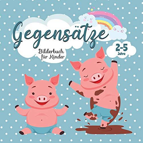 Gegensätze – Bilderbuch für Kinder: Erste Wörter Lernbuch - Kinderbuch fur Mädchen und Jungen ab 2-5 Jahre