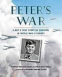 Peter's War: A Boy's True Story of Survival in World War II Europe