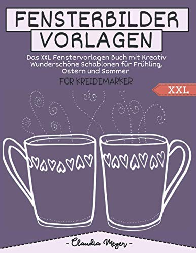 Fensterbilder Vorlagen Für Kreidemarker - Das XXL Fenstervorlagen Buch mit Kreativ Wunderschöne Schablonen für Frühling, Ostern und Sommer