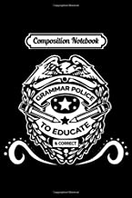 Composition Notebook: Grammar Police Badge - To Educate and Correc Journal/Notebook Blank Lined Ruled 6x9 100 Pages
