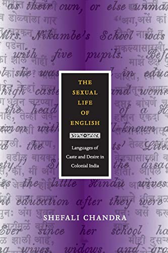 The Sexual Life of English: Languages of Caste and Desire in Colonial India (Next Wave: New Directions in Women's Studie