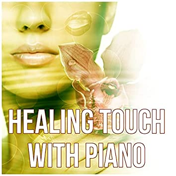Healing Touch with Piano - Massage Therapy, Sounds of Nature Music for Relaxation, Instrumental Music