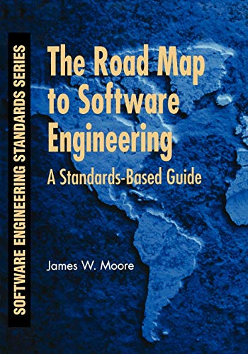 The Road Map to Software Engineering: A Standards-Based Guide (IEEE Computer Society Software Engineering Standards (1), Band 1)
