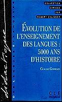 Didactique DES Langues Etrangeres: Evolution De L'Enseignement DES Langues - 5000 Ans D'Histoire