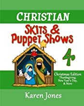 Christian Skits & Puppet Shows 4: Christmas Edition - Thanksgiving, New Year's Day, and More (Volume 4)