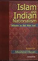 Islam and Indian Nationalism: Reflections on Abul Kalam Azad