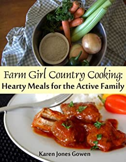 Farm Girl Country Cooking: Hearty Meals for the Active Family by [Karen Jones Gowen]