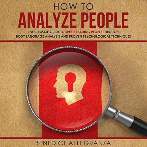 How to Analyze People: The Ultimate Guide to Speed Reading People Through Body Language Analysis and Proven Psychological Techniques cover art