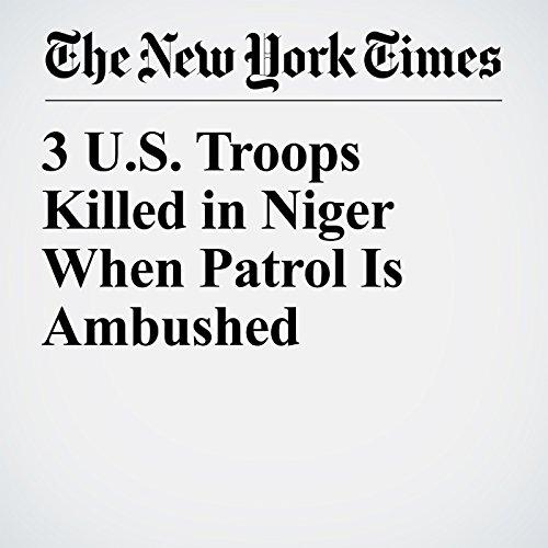 3 U.S. Troops Killed in Niger When Patrol Is Ambushed copertina