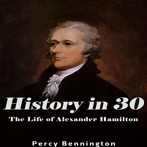 History in 30: The Life of Alexander Hamilton audiobook cover art
