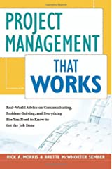 Project Management That Works: Real-World Advice on Communicating, Problem-Solving, and Everything Else You Need to Know to Get the Job Done Kindle Edition