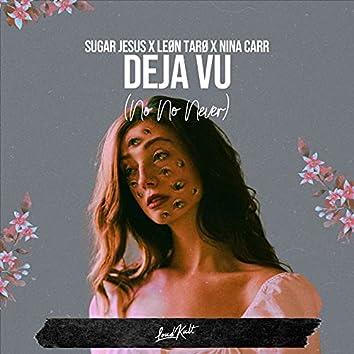 Deja Vu (No No Never)