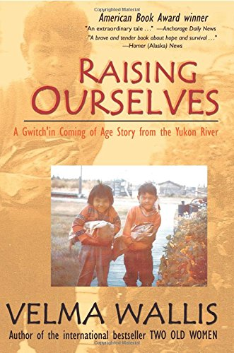 Compare Textbook Prices for Raising Ourselves: A Gwich'in Coming of Age Story from the Yukon River Revised Edition ISBN 9780972494472 by Wallis, Velma
