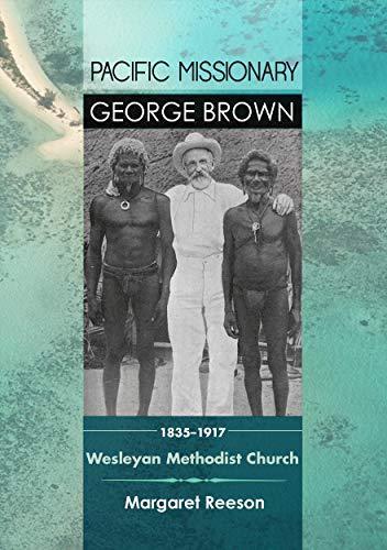 Pacific Missionary George Brown 1835-1917: Wesleyan Methodist Church