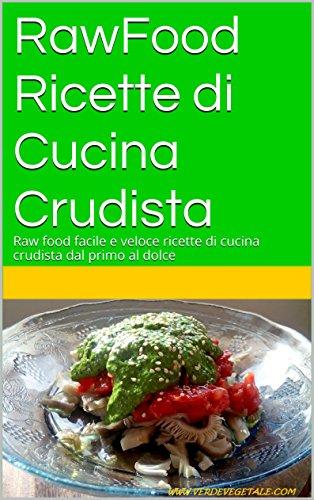 RawFood Ricette di Cucina Crudista: Dal primo al dolce una scelta connaturale (VerdeVegetale Vol. 2)