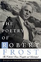 The Poetry of Robert Frost: All Eleven of His Books Complete