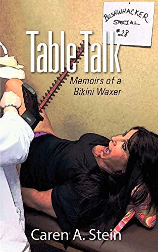Book: Table Talk - Memoirs of a Bikini Waxer by Caren A. Stein