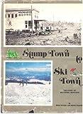 Stump Town to Ski Town: the story of Whitefish, Montana,