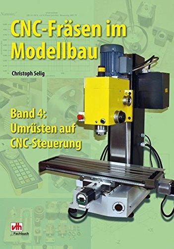 CNC-Fräsen im Modellbau, Band 4: Umrüsten auf CNC-Steuerung