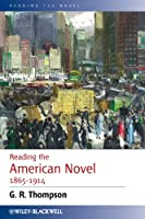 Reading the American Novel 1865 - 1914 (Reading the Novel)