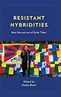 Resistant Hybridities: New Narratives of Exile Tibet