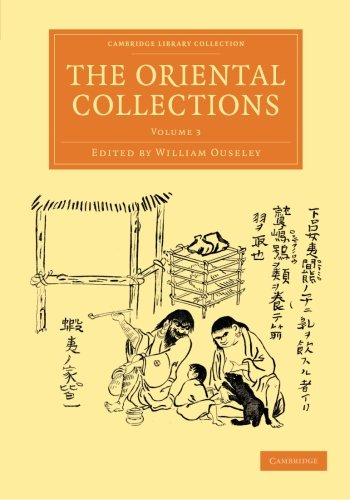 Compare Textbook Prices for The Oriental Collections: Consisting of Original Essays and Dissertations, Translations and Miscellaneous Papers Cambridge Library Collection - Perspectives from the Royal Asiatic Society Volume 3 Illustrated Edition ISBN 9781108056434 by Ouseley, William