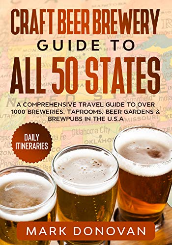 Craft Beer Brewery Guide to All 50 States: A Comprehensive Travel Guide to Over 1000 Breweries, Taprooms, Beer Gardens & Brewpubs in the U.S.A by [Mark Donovan]