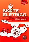 Skate Elétrico: Tudo que você precisa saber antes de comprar ou montar o seu (Portuguese Edition)