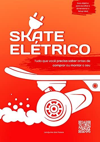 Skate Elétrico: Tudo que você precisa saber antes de comprar ou montar o seu