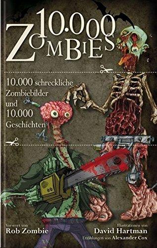 10.000 Zombies: 10.000 schreckliche Zombiebilder und 10.000 Geschichten