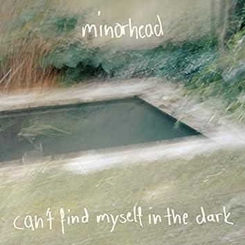 Can't Find Myself in the Dark